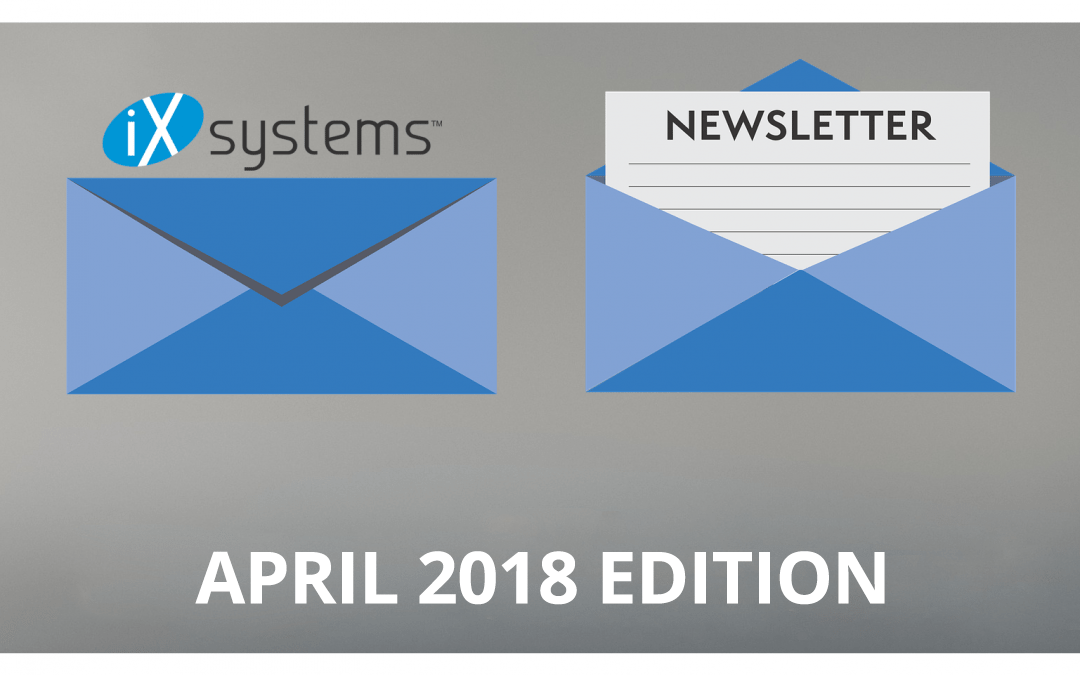 iXsystems Newsletter: The April 2018 Edition