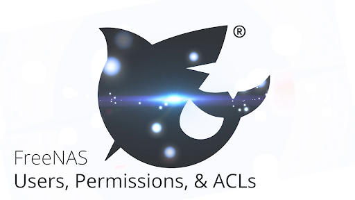 Setting Up Users, Permissions, and ACLs on FreeNAS