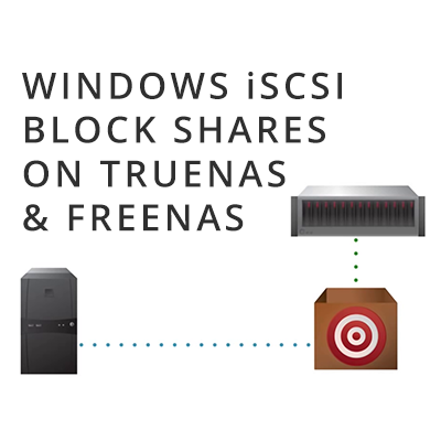 Setting Up Windows iSCSI Block Shares on TrueNAS & FreeNAS